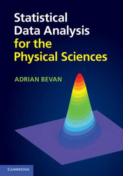 Statistical Data Analysis for the Physical Sciences - Adrian Bevan