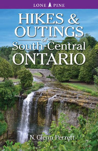 Hikes & Outings of South-Central Ontario - Glenn Perrett