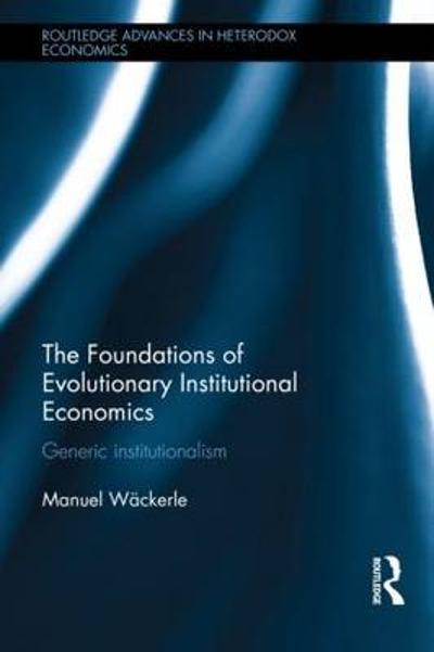 The Foundations of Evolutionary Institutional Economics - Manuel Scholz-Wackerle