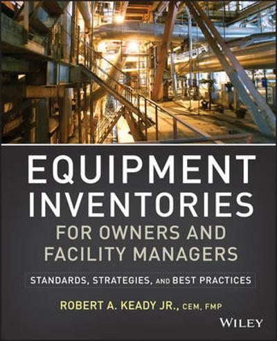 Equipment Inventories for Owners and Facility Managers - R. A. Keady