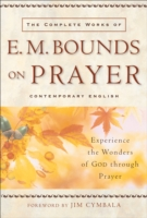 Complete Works of E. M. Bounds on Prayer, The - E. M. Bounds