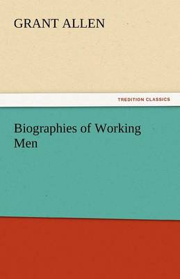 Biographies of Working Men - Grant, Allen