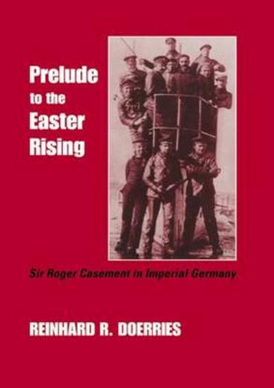 Prelude to the Easter Rising - Reinhard R. Doerries