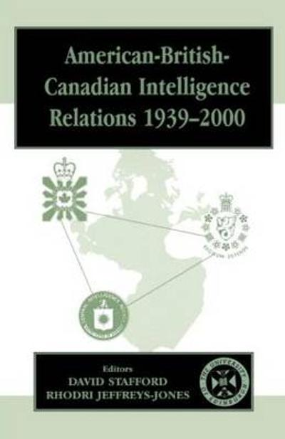 American-British-Canadian Intelligence Relations, 1939-2000 - Rhodri Jeffreys-Jones