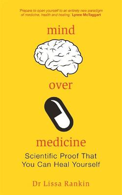 Mind Over Medicine - Lissa Rankin
