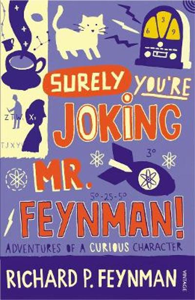 """Surely you're joking, Mr. Feynman!"" - Richard P. Feynman"