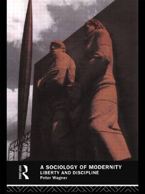 A Sociology of Modernity - Peter Wagner