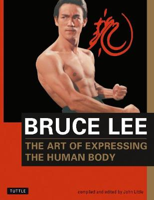 Bruce Lee The Art of Expressing the Human Body - Bruce Lee