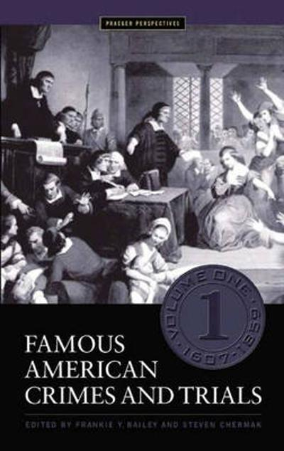 Famous American Crimes and Trials [5 volumes] - Frankie Y. Bailey, Ph.D.
