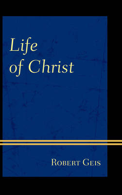 Life of Christ - Robert Geis