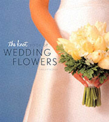 The Knot Book of Wedding Flowers - Carley Rooney