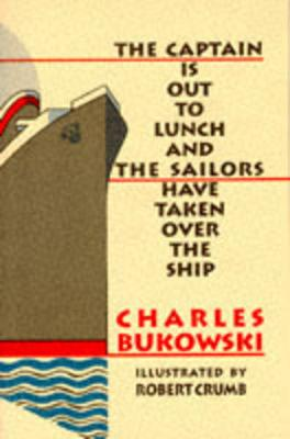 Captain is Out to Lunch and the Sailors Have Taken Over the Ship - Charles Bukowski
