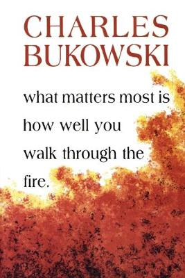 What Matters Most is How Well You - Charles Bukowski