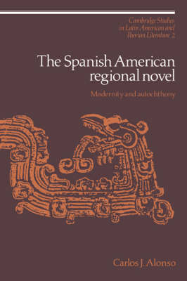 The Spanish American Regional Novel - Carlos J. Alonso