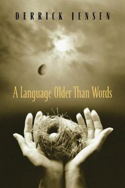 A Language Older Than Words - Derrick Jensen