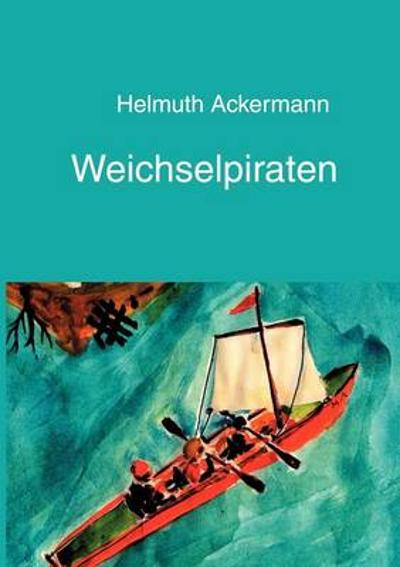 Weichselpiraten - Helmuth Ackermann