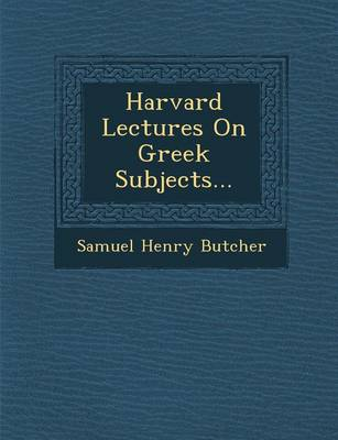 Harvard Lectures on Greek Subjects... - Samuel Henry Butcher
