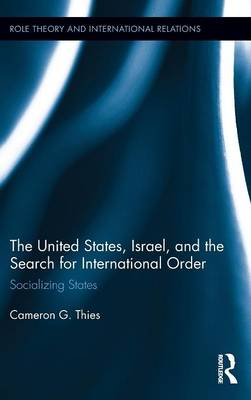 The United States, Israel, and the Search for International Order - Cameron G. Thies