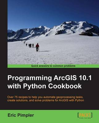 Programming ArcGIS 10.1 with Python Cookbook - Pimpler, Eric