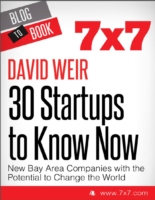 30 Startups To Know Now: New Bay Area Companies with the Potential to Change the World - David Weir