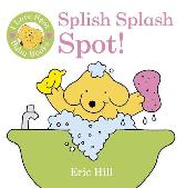 I Love Spot Baby Books: Splish Splash Spot! - ERIC HILL