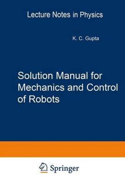 Solution Manual for Mechanics and Control of Robots - Krishna C. Gupta