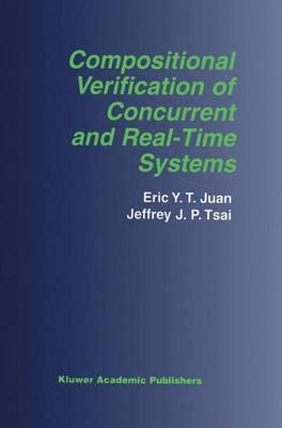 Compositional Verification of Concurrent and Real-Time Systems - Eric Y.T. Juan
