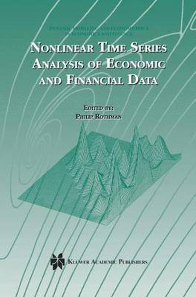 Nonlinear Time Series Analysis of Economic and Financial Data - Philip Rothman