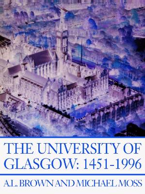 The University of Glasgow, 1451-1996 - A. L. Brown