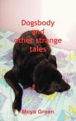 Dogsbody and Other Strange Tales - Green, Moya