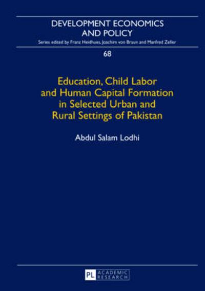 Education, Child Labor and Human Capital Formation in Selected Urban and Rural Settings of Pakistan - Abdul Salam Lodhi