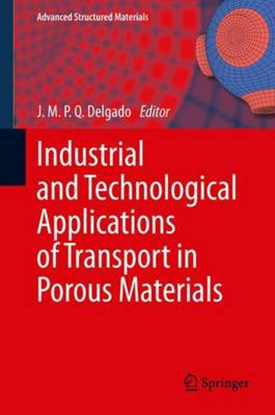Industrial and Technological Applications of Transport in Porous Materials - J.M.P.Q. Delgado