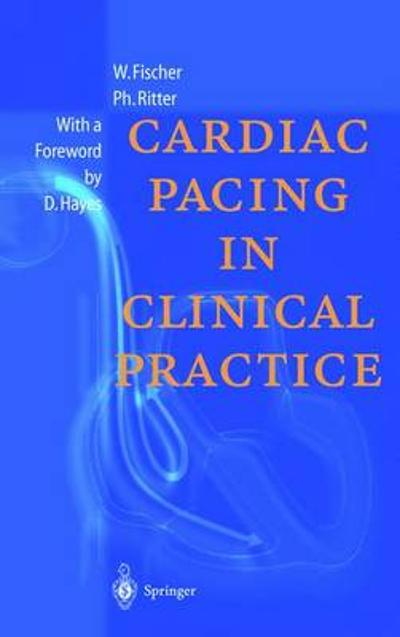 Cardiac Pacing in Clinical Practice - Wilhelm Fischer