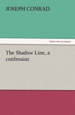 The Shadow Line, a Confession - Joseph Conrad