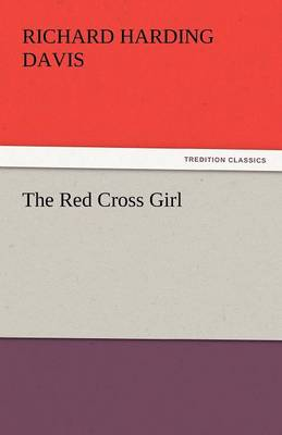 The Red Cross Girl - Richard Harding Davis