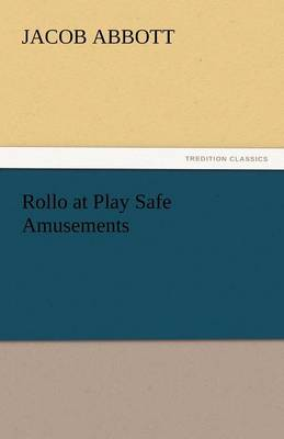 Rollo at Play Safe Amusements - Jacob Abbott