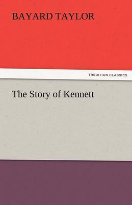 The Story of Kennett - Bayard Taylor