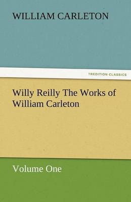 Willy Reilly The Works of William Carleton, Volume One - William Carleton