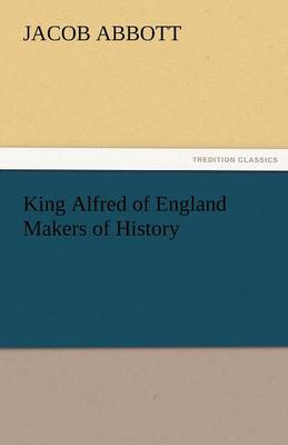 King Alfred of England Makers of History - Jacob Abbott