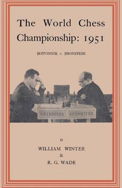 The World Chess Championship 1951 Botvinnik V. Bronstein - William Winter