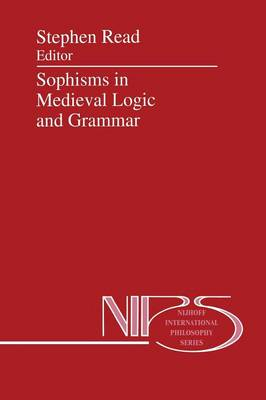 Sophisms in Medieval Logic and Grammar - Stephen Read