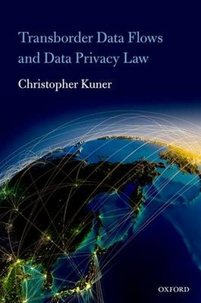 Transborder Data Flows and Data Privacy Law - Christopher Kuner