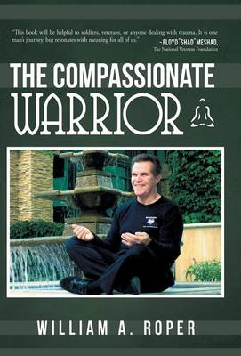The Compassionate Warrior - Roper, William A.