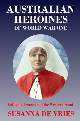 Australian Heroines of World War One - Vries, Susanna