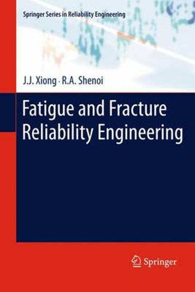 Fatigue and Fracture Reliability Engineering - J. J. Xiong