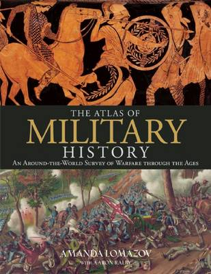 The Atlas of Military History - Lomazoff, Amanda