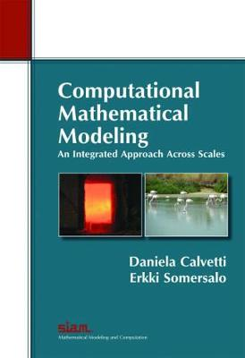 Computational Mathematical Modeling: An Integrated Approach Across Scales - Daniela Calvetti