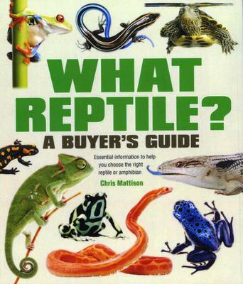 What Reptile? A Buyer's Guide - Christopher Mattison