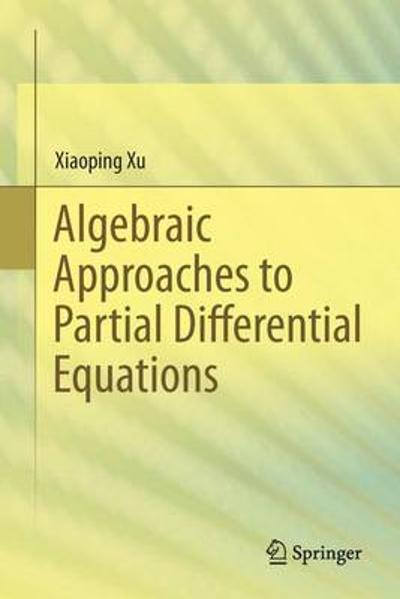 Algebraic Approaches to Partial Differential Equations - Xiaoping Xu