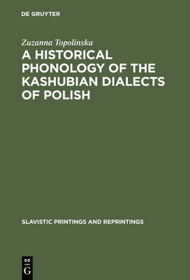 A Historical Phonology of the Kashubian Dialects of Polish - Zuzanna Topolinska
